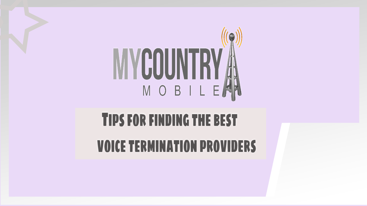 Tips for finding the best voice termination providers - My Country Mobile
