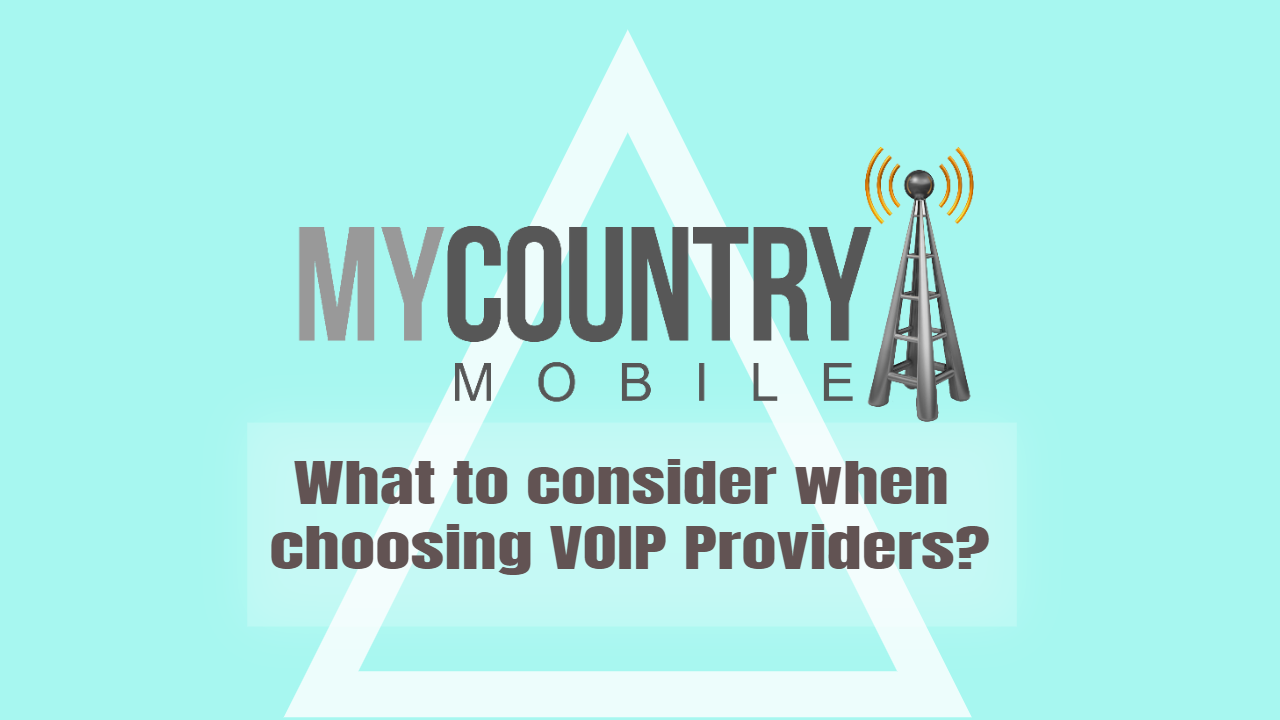 What to consider when choosing VOIP Providers? - My Country Mobile