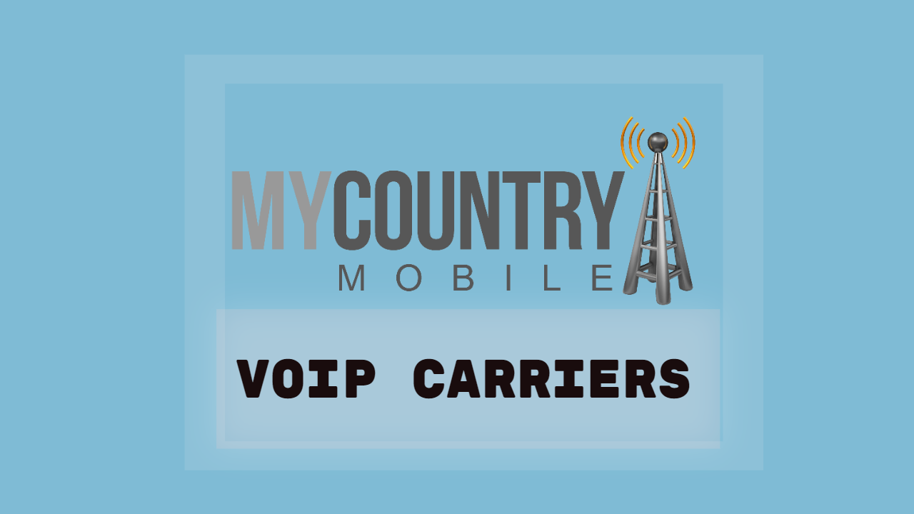 Explaining VoIP Carriers - My Country Mobile
