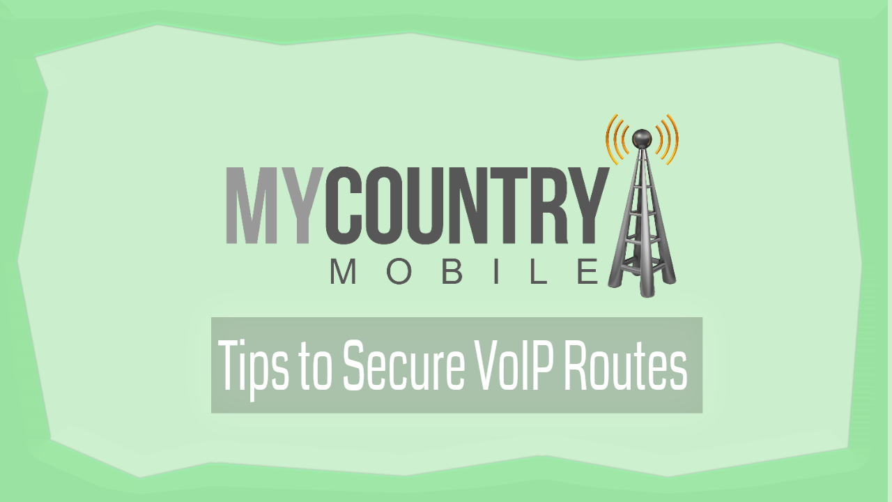 Tips to Secure VoIP Routes- My Country Mobile