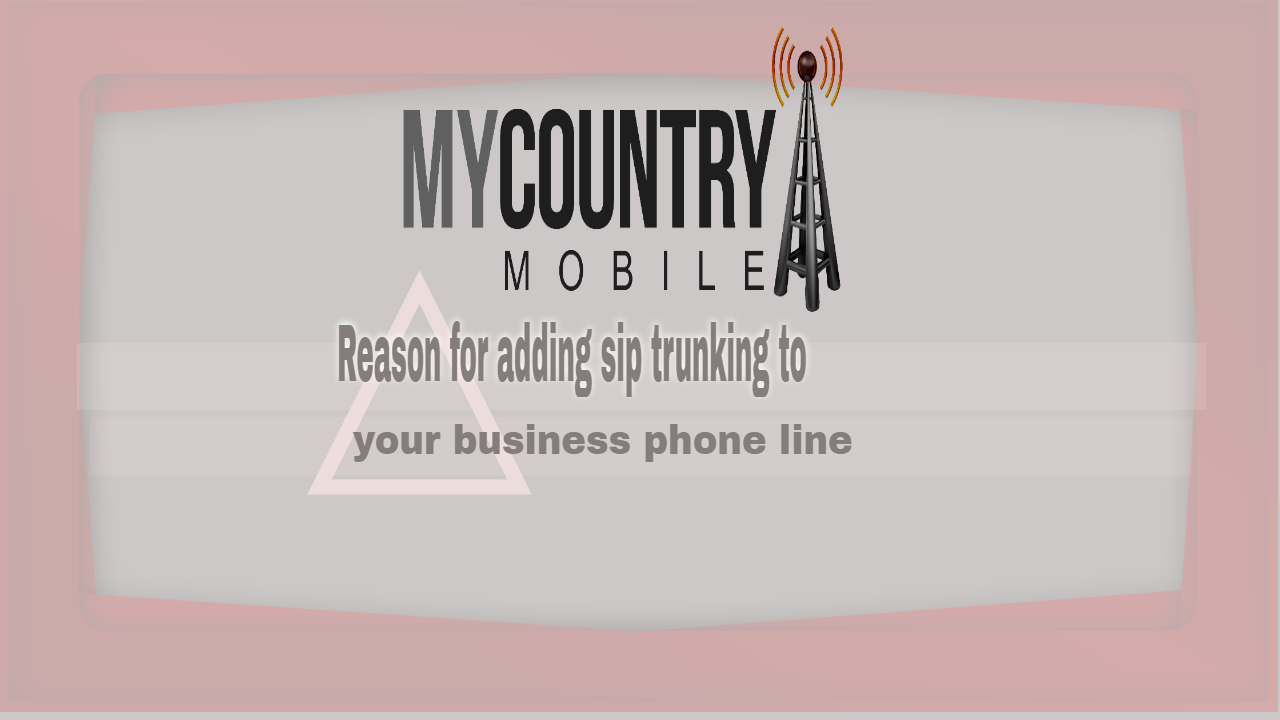 Reason for adding sip trunking to your business phone line - My Country Mobile