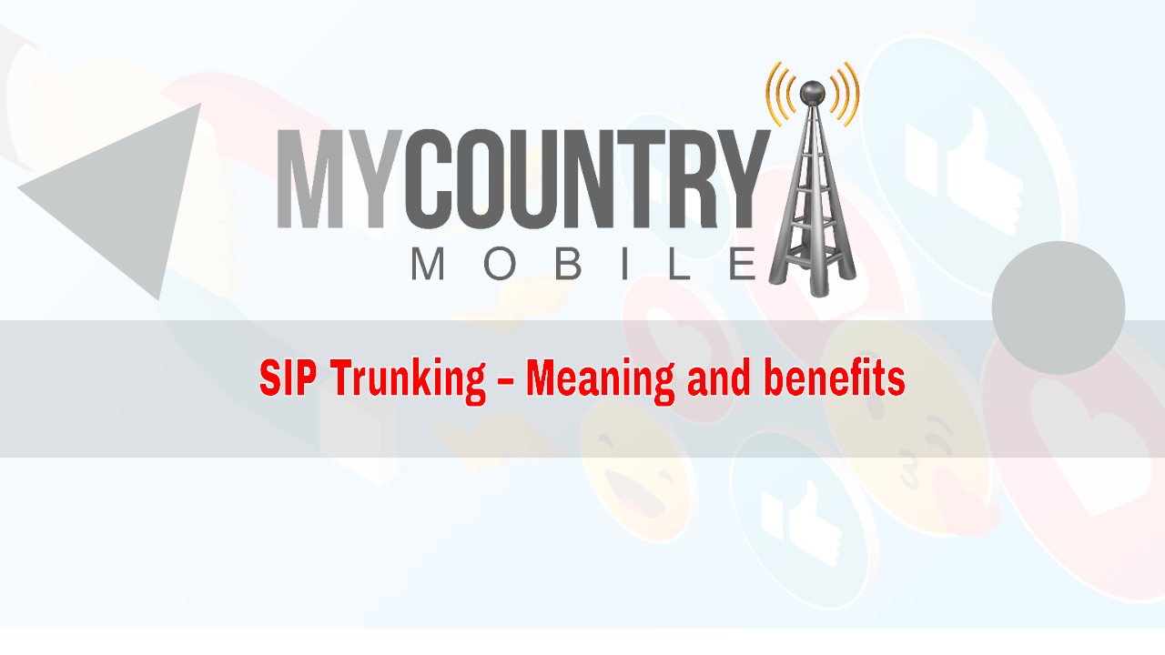 SIP Trunking of Meaning and benefits - My Country Mobile