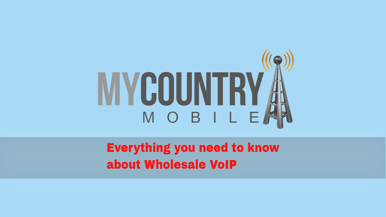 Everything you need to know about Wholesale VoIP - My Country Mobile