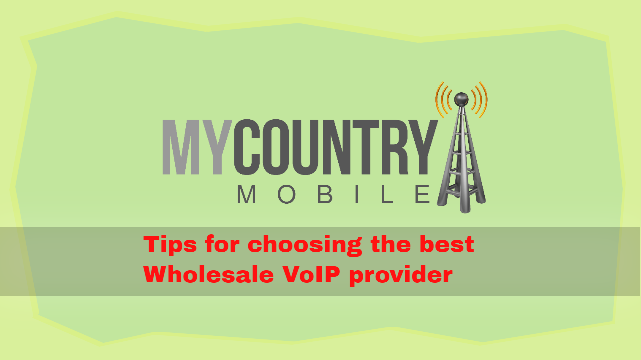 Tips for choosing the best Wholesale VoIP provider - My Country Mobile