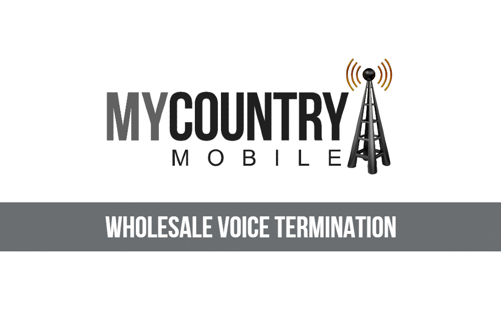 All about Wholesale Voice Termination - My Country Mobile
