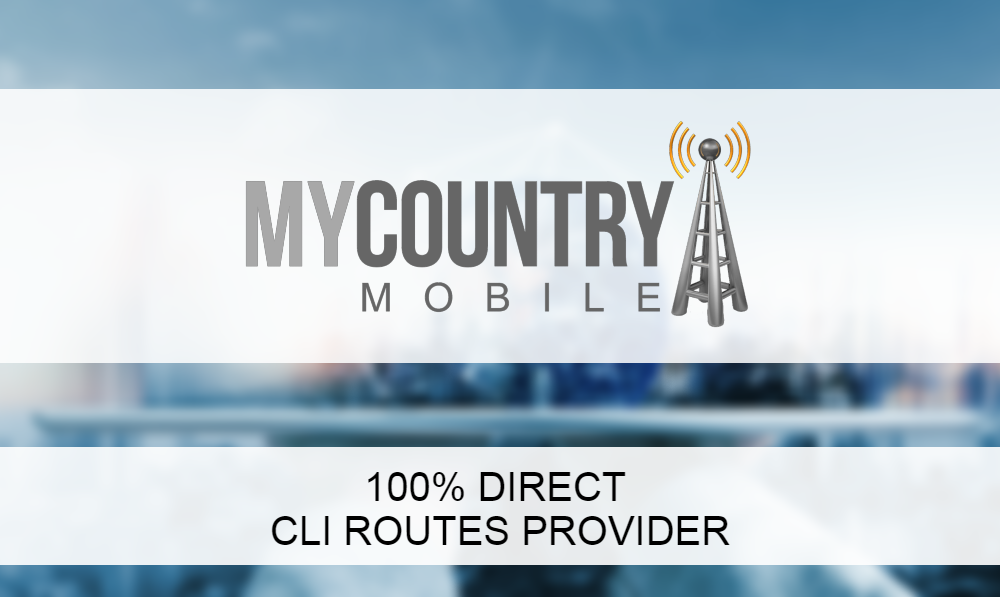100% Direct CLI Routes Provider -MY COUNTRY MOBILE