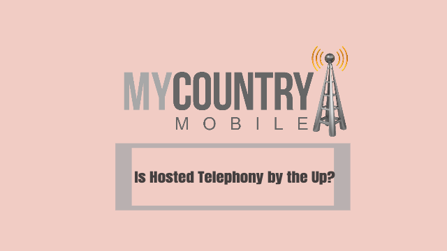 Is Hosted Telephony by the Up? - My Country Mobile