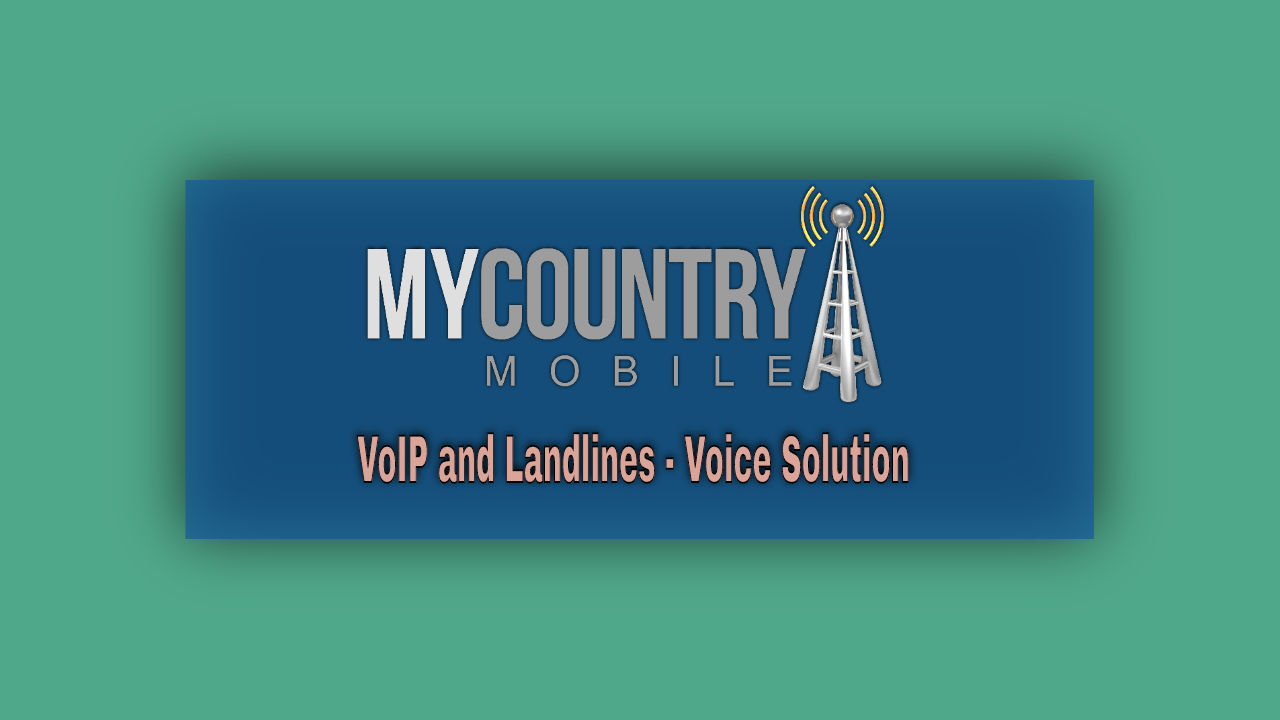 VoIP and Landlines - Voice Solution -my country mobile