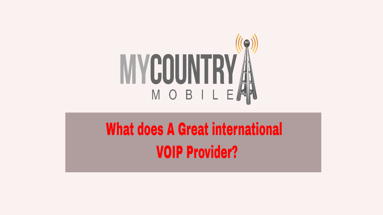 What does A Great international VOIP Provider? - My Country Mobile