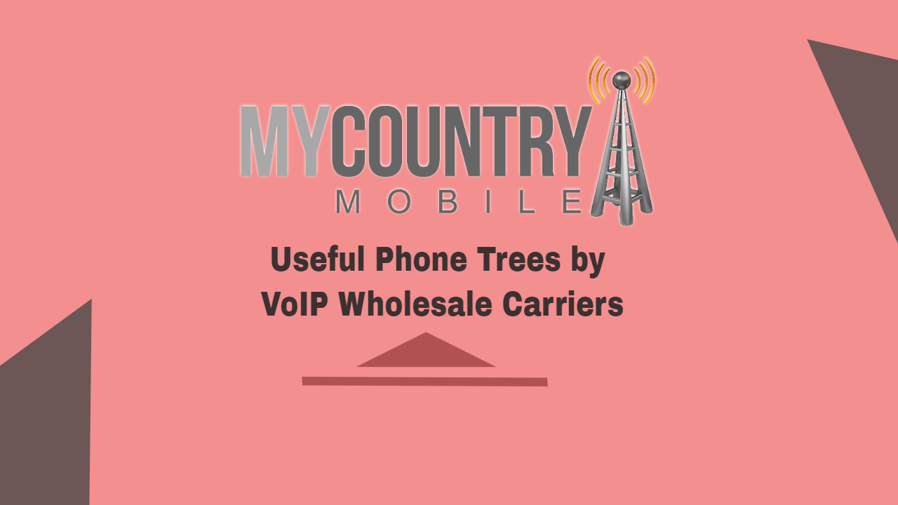 Useful Phone Trees by VoIP Wholesale Carriers- My Country Mobile