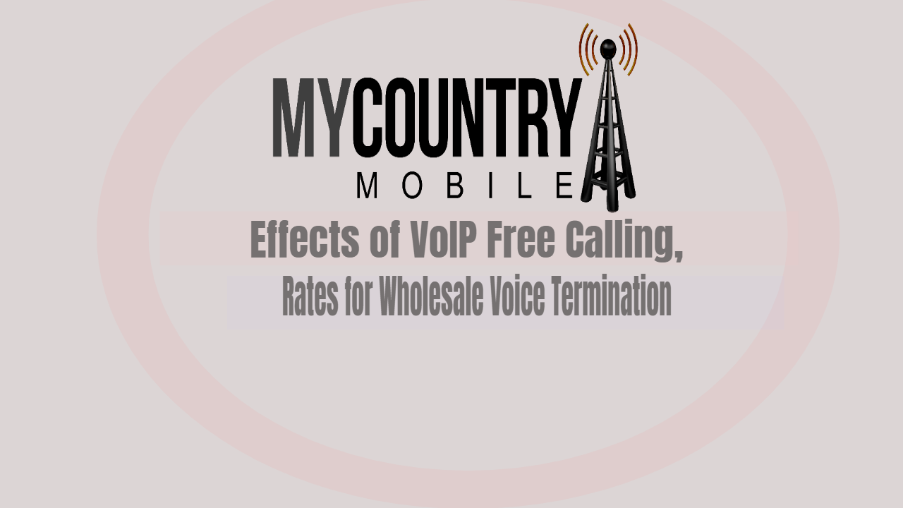 Effects of VoIP Free Calling, Rates for Wholesale Voice Termination - My Country Mobile