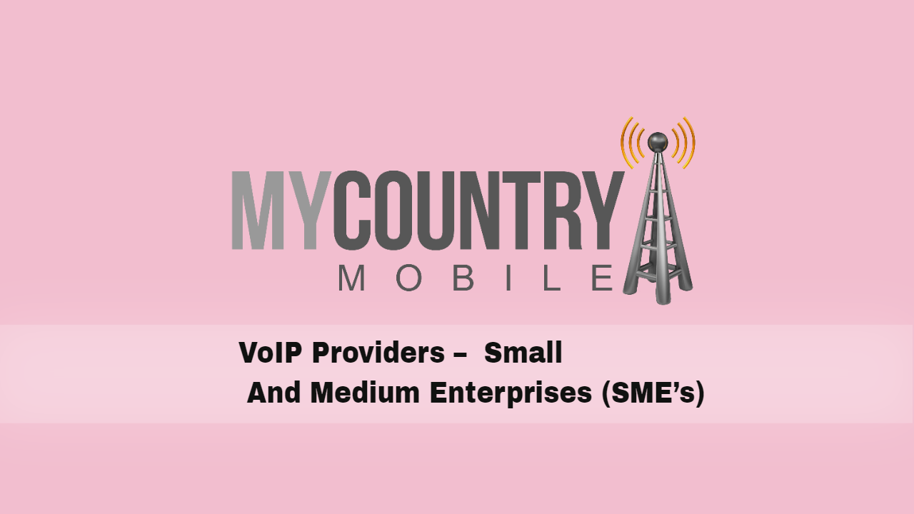 VoIP Providers – Small And Medium Enterprises (SME's) - My Country Mobile