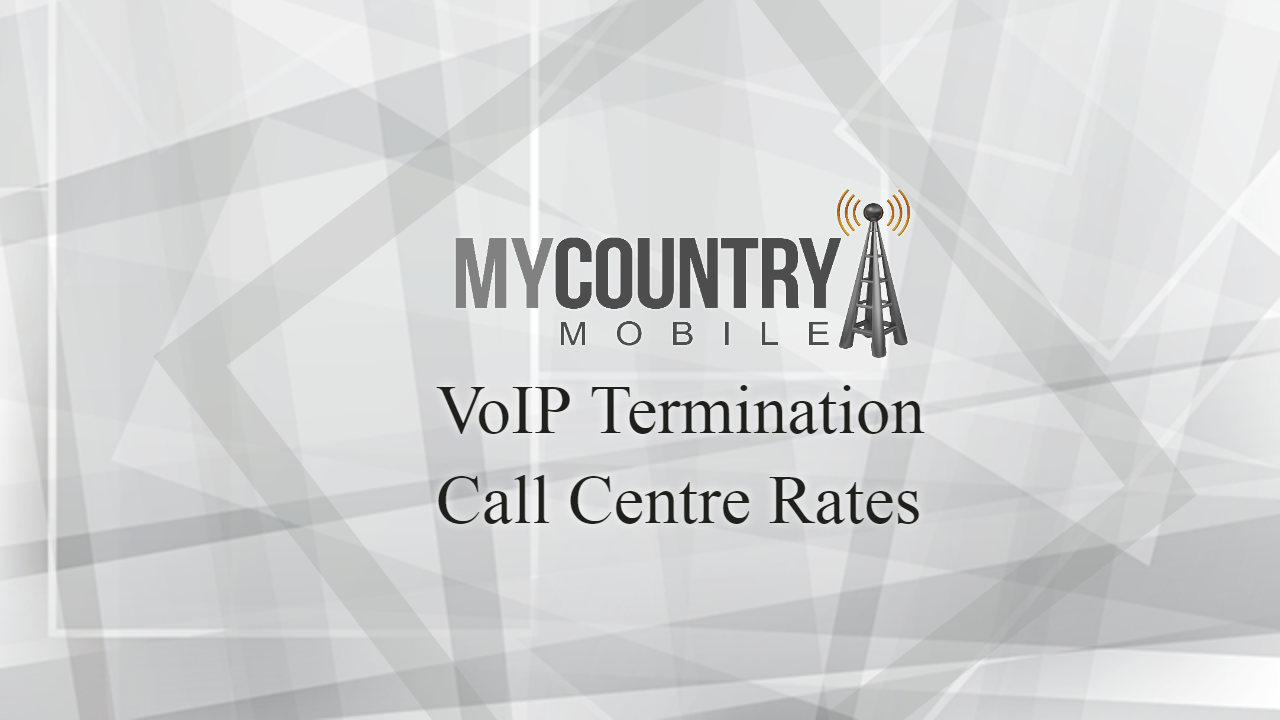 VoIP Termination and Call Centre Rates in 2020 -my country mobile