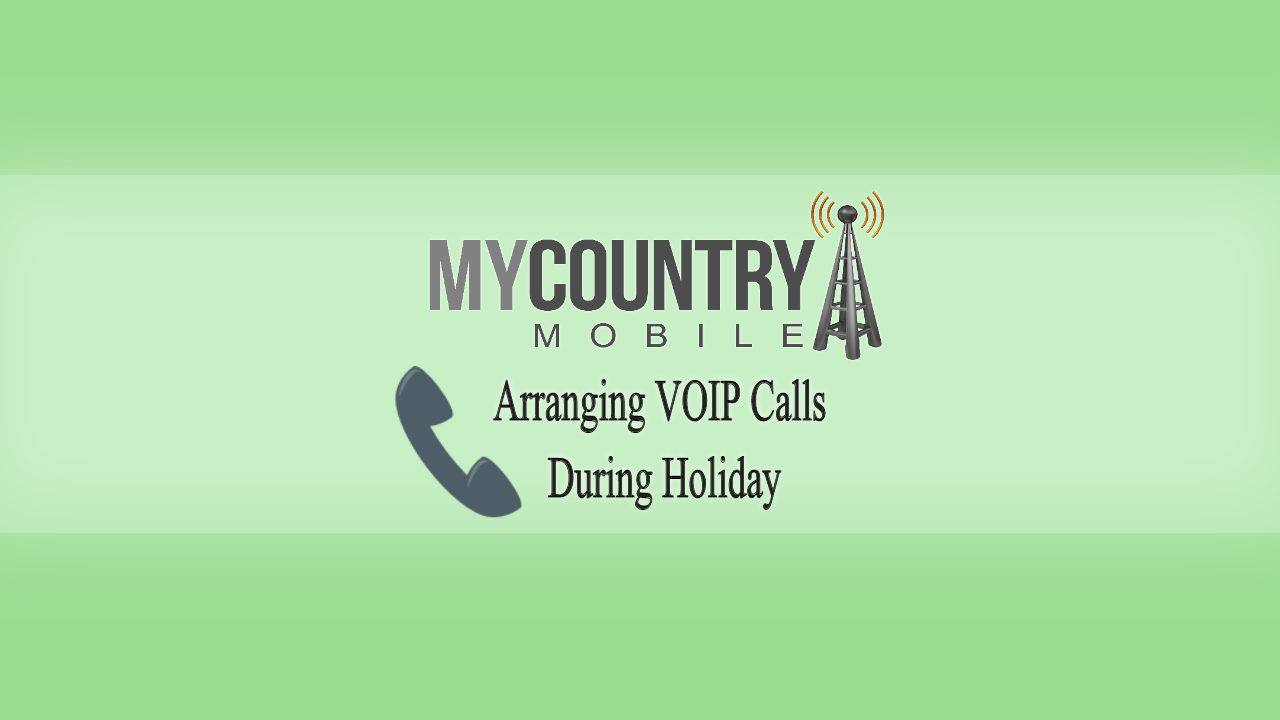 Arranging VOIP Calls During Holiday - My Country Mobile