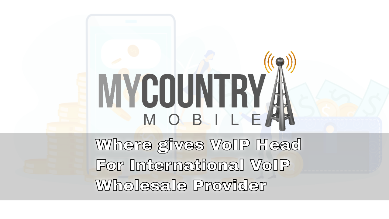 International VoIInternational VoIP Wholesale Provider - My Country MobileP Wholesale Provider