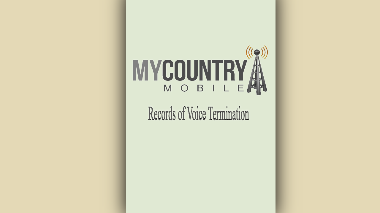 Records of Voice Termination - My Country Mobile