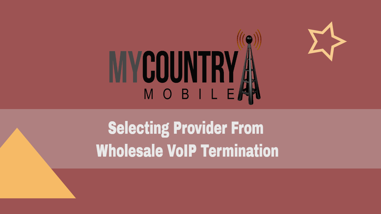 Selecting Provider From Wholesale VoIP Termination - My Country Mobile
