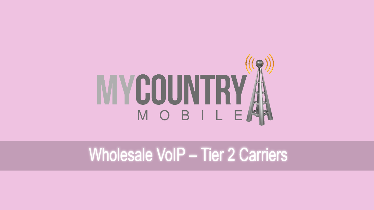 Wholesale VoIP – Tier 2 Carriers - My Country Mobile