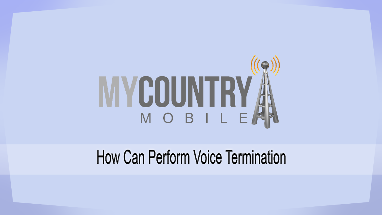 How Can Perform Voice Termination - My Counrty Mobile