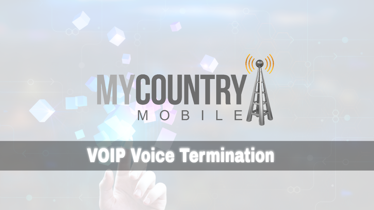 Ensuring High-Quality - VOIP Voice Termination - My Country Mobile