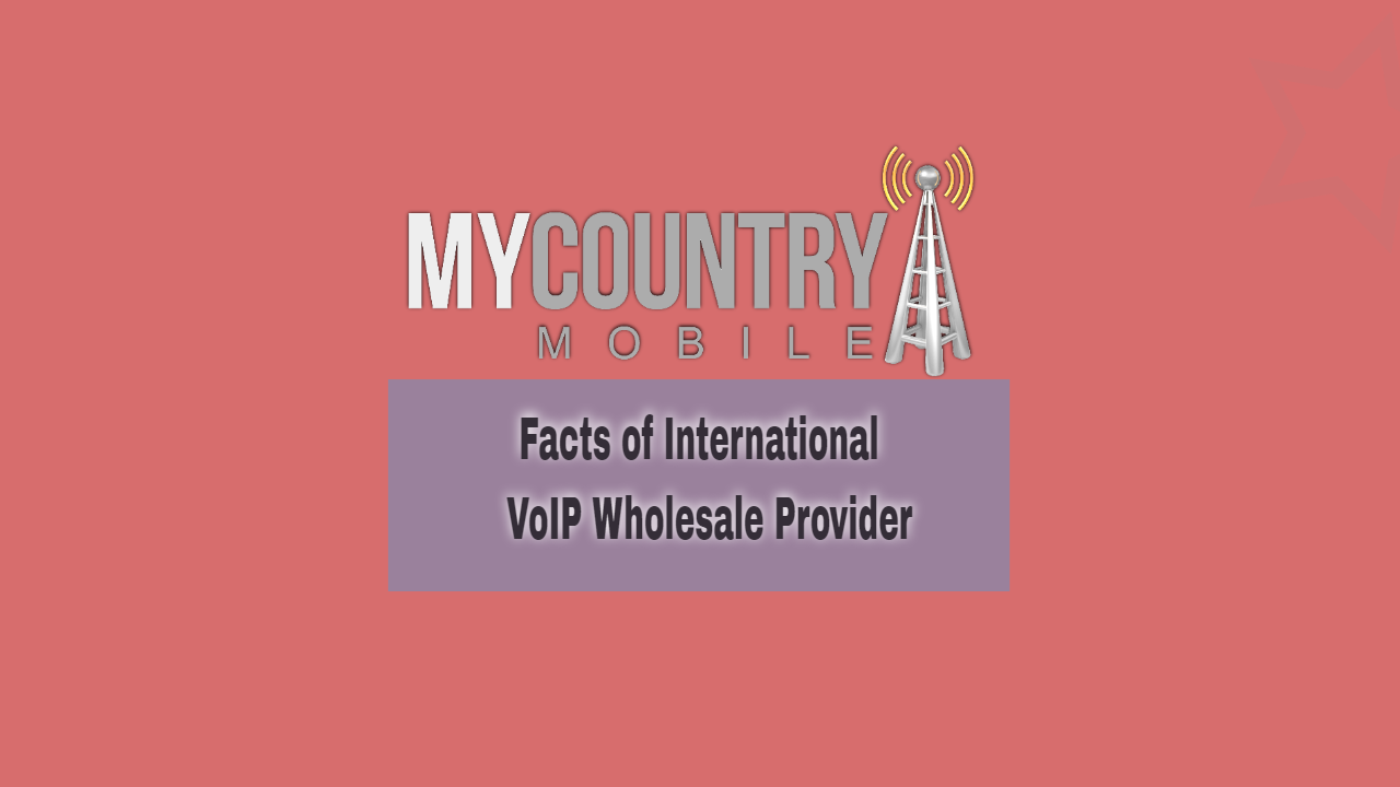 Facts of International VoIP Wholesale Provider-MY COUNTRY MOBILE