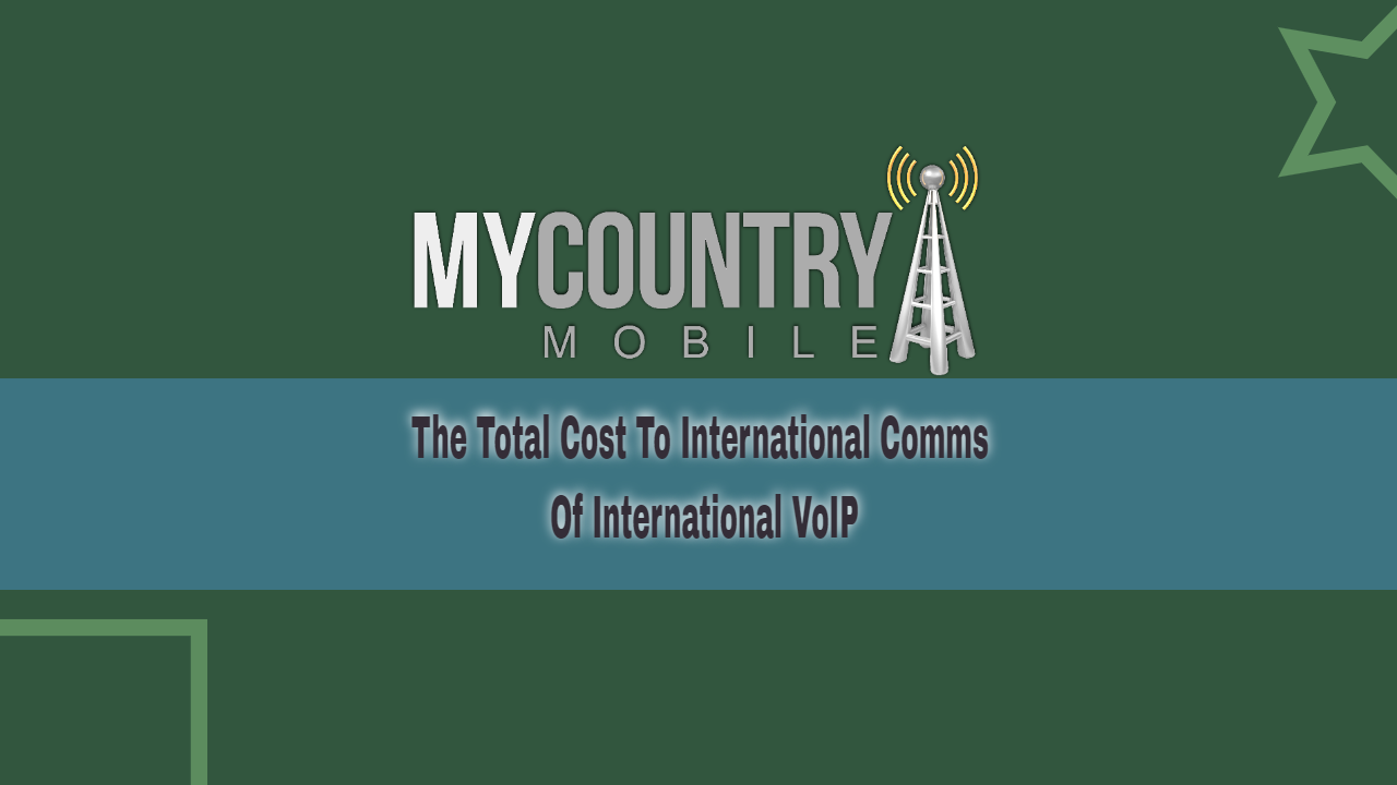 Cost to International Comms Of International VOIP-my country mobile