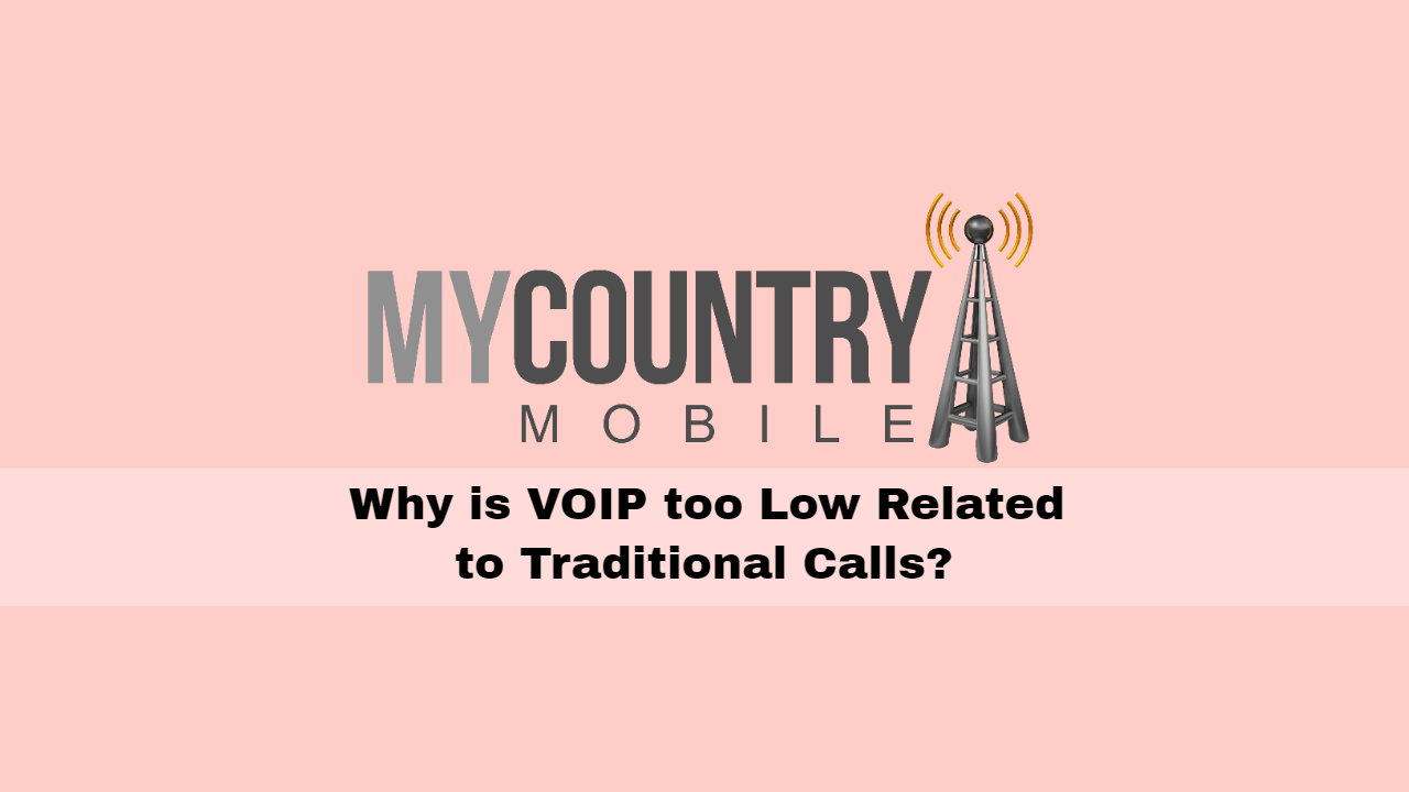 Why is VOIP low cost Related to Traditional Calls? - My Country Mobile