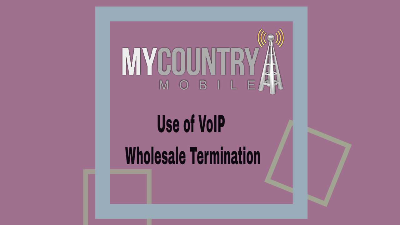 Use of VoIP Wholesale Termination-MY COUNTRY MOBILE