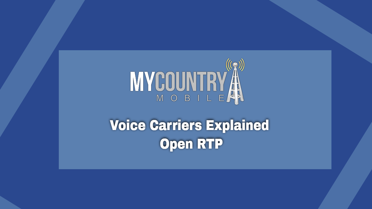 Voice Carriers Explained Open RTP - My Country Mobile