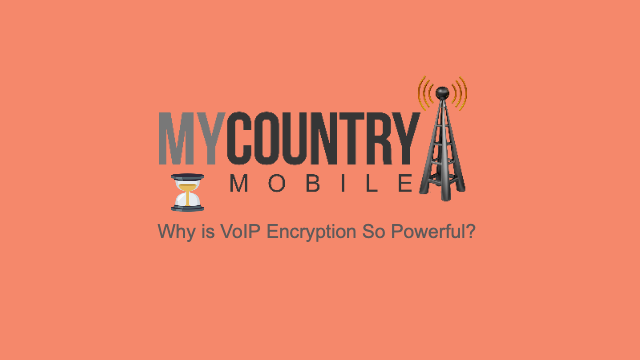 Why is VoIP Encryption So Powerful? - My Country Mobile