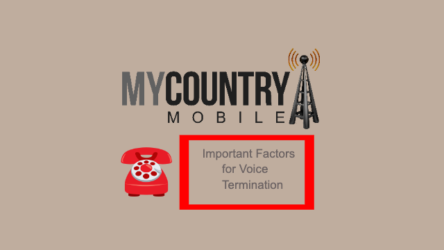 important Factors for Voice Termination - My Country Mobile