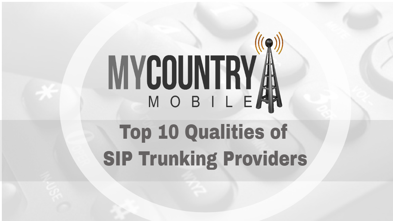 Top 10 Qualities of SIP Trunking Providers-My Country Mobile