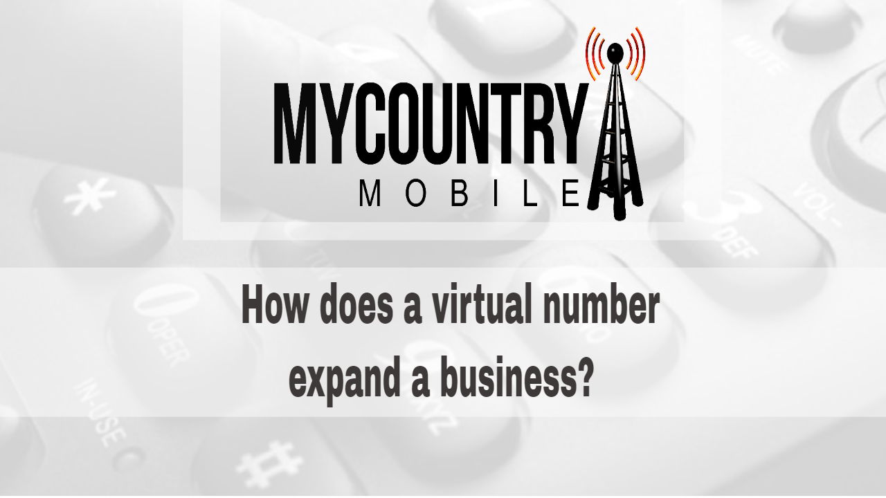 How does a virtual number expand a business?-My Country Mobile