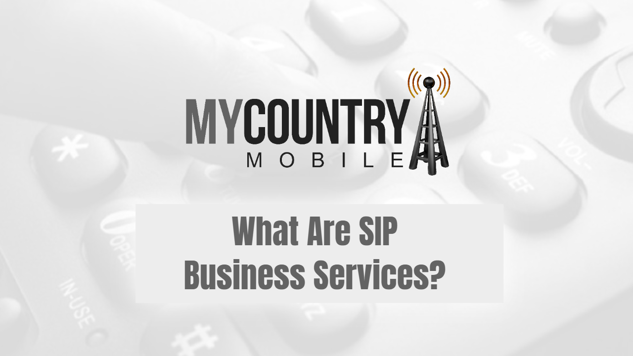 What Are SIP Business Services?-My Country Mobile