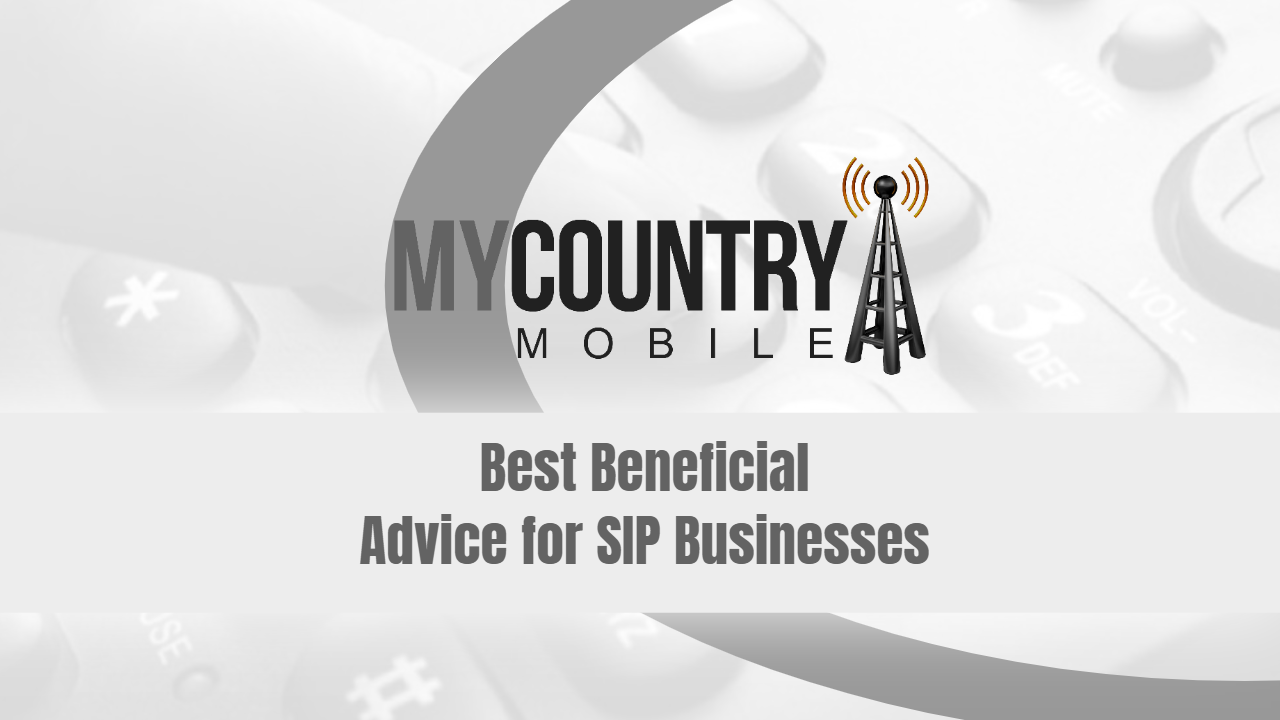 Best Beneficial Advice for SIP Businesses -My Country Mobile