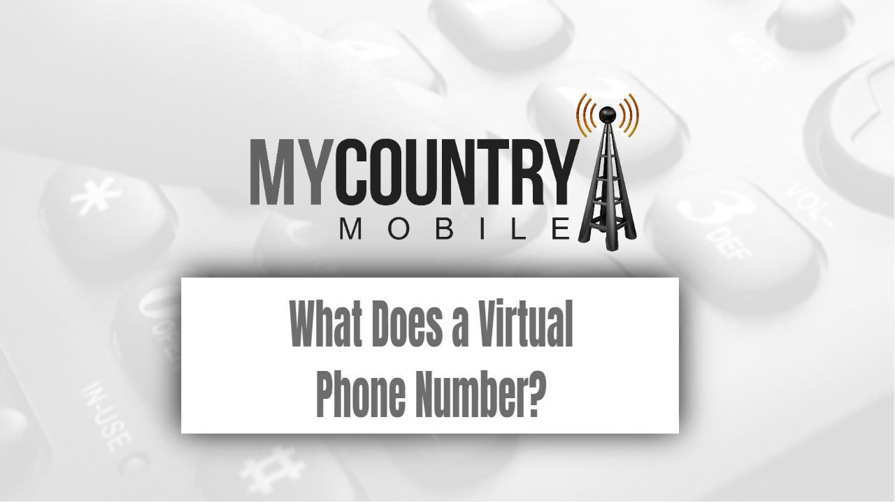 What Does a Virtual Phone Number?-My Country Mobile