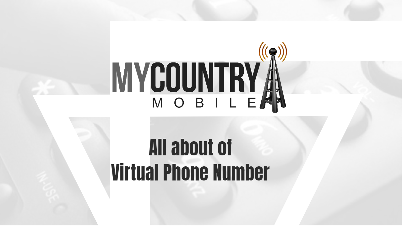 All about of Virtual Phone Number-My Country Mobile