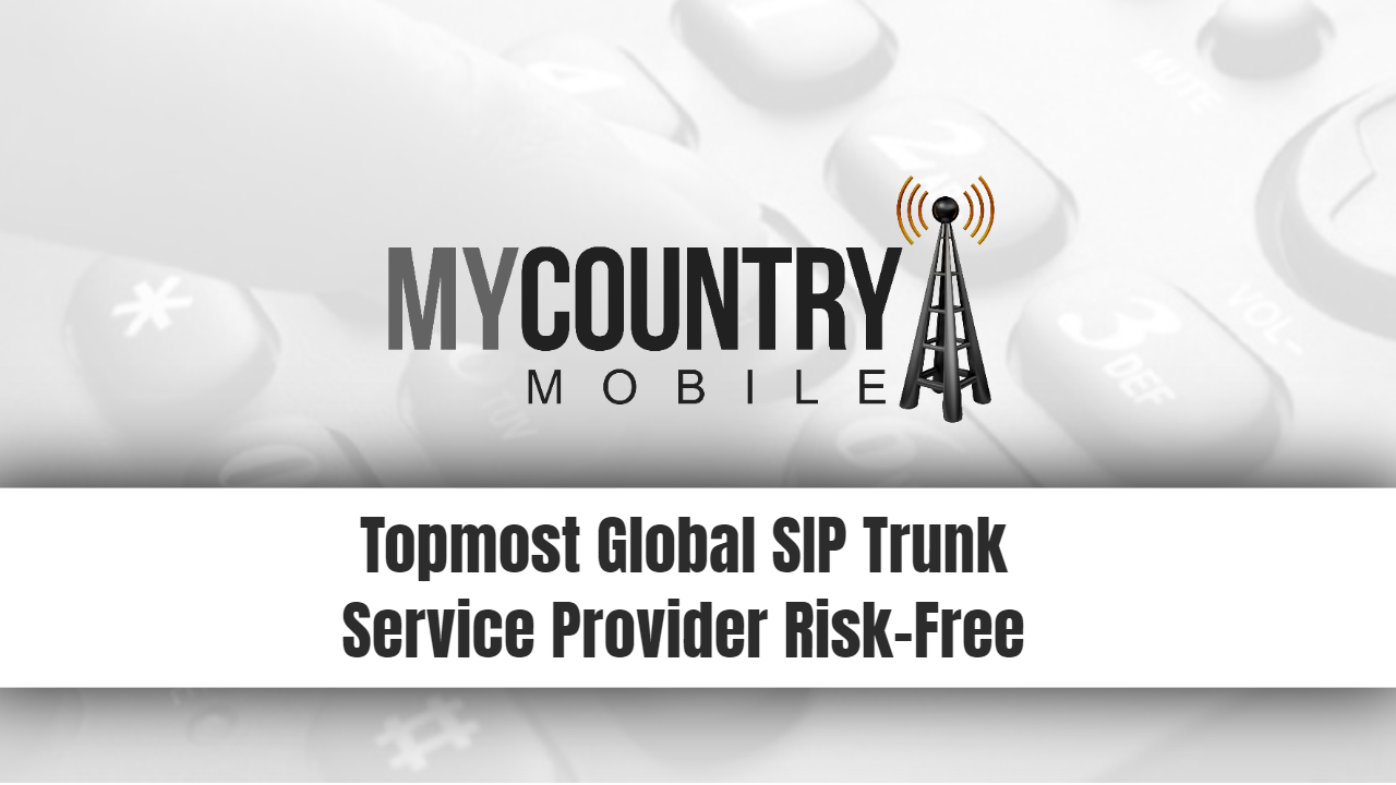 Topmost Global SIP Trunk Service Provider Risk-Free-My Country Mobile