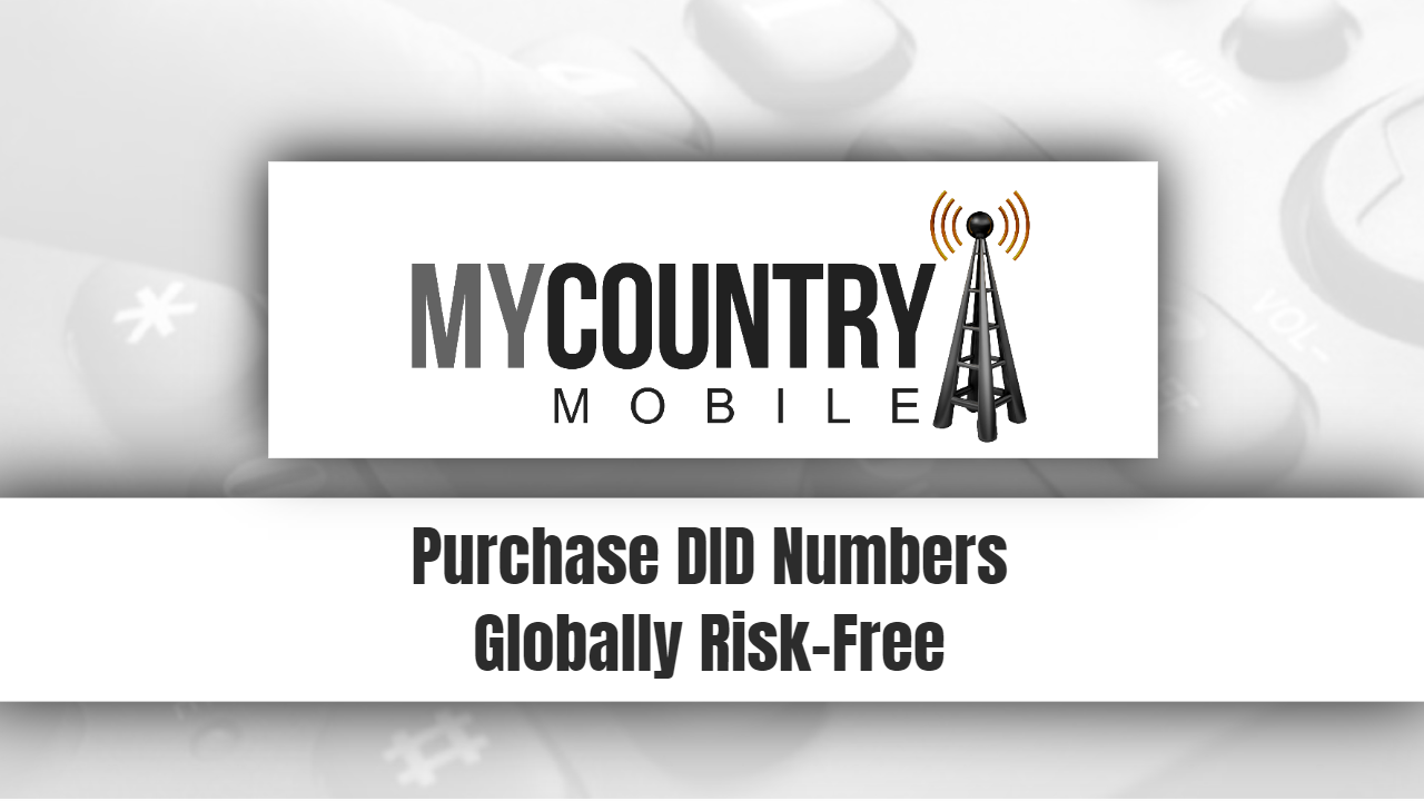 Purchase DID Numbers Globally Risk-Free - My Country Mobile