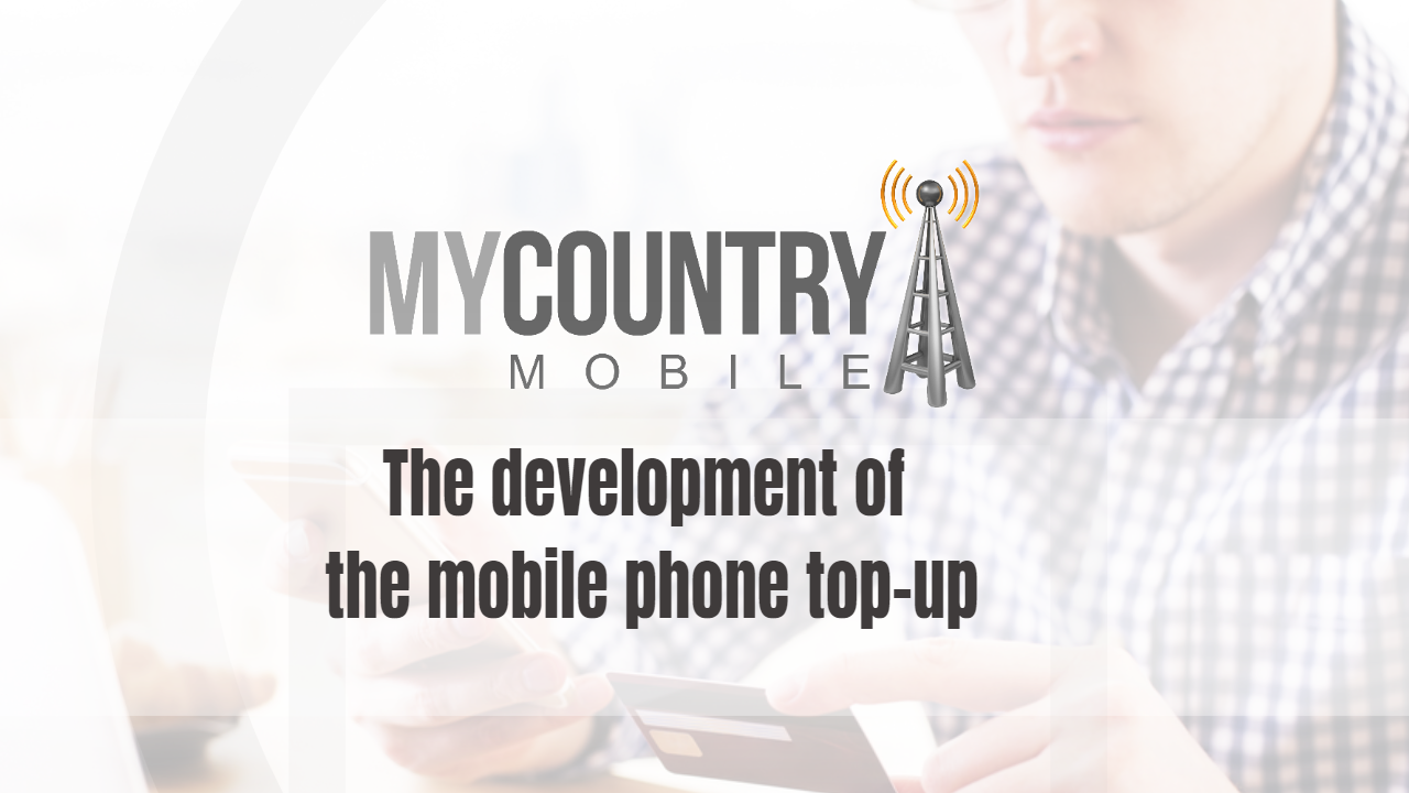The development of the mobile phone top-up - My Country Mobile