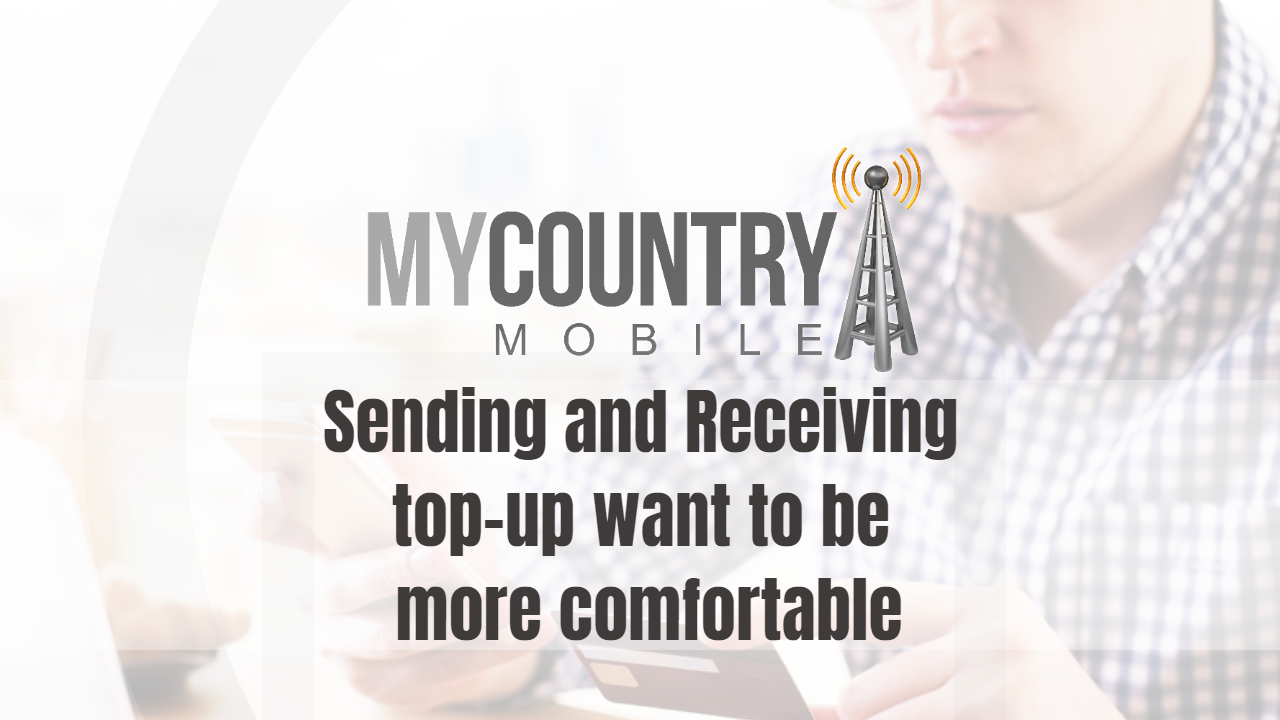 top-up want to be more comfortable - My Country Mobile