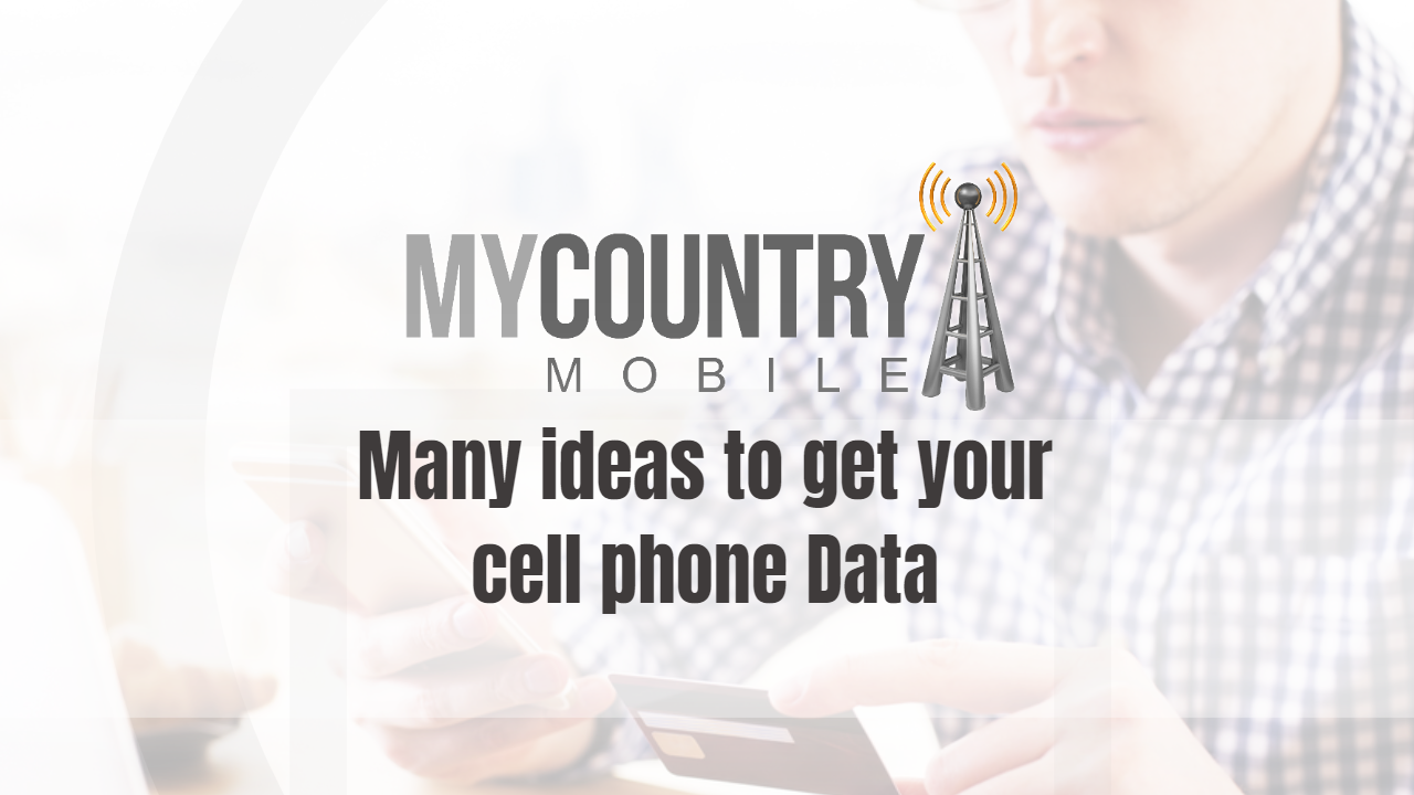 Many ideas to get your cell phone Data  - My Country Mobile