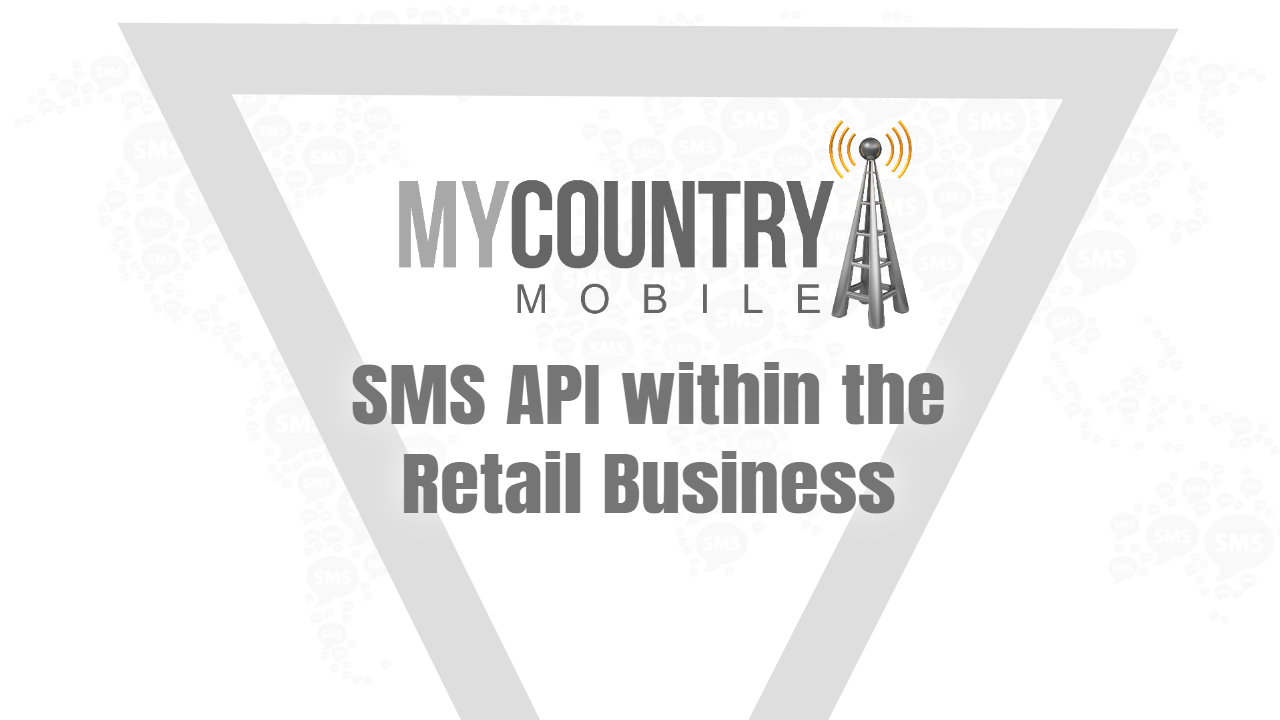 SMS API within the Retail Business - My Country Mobile