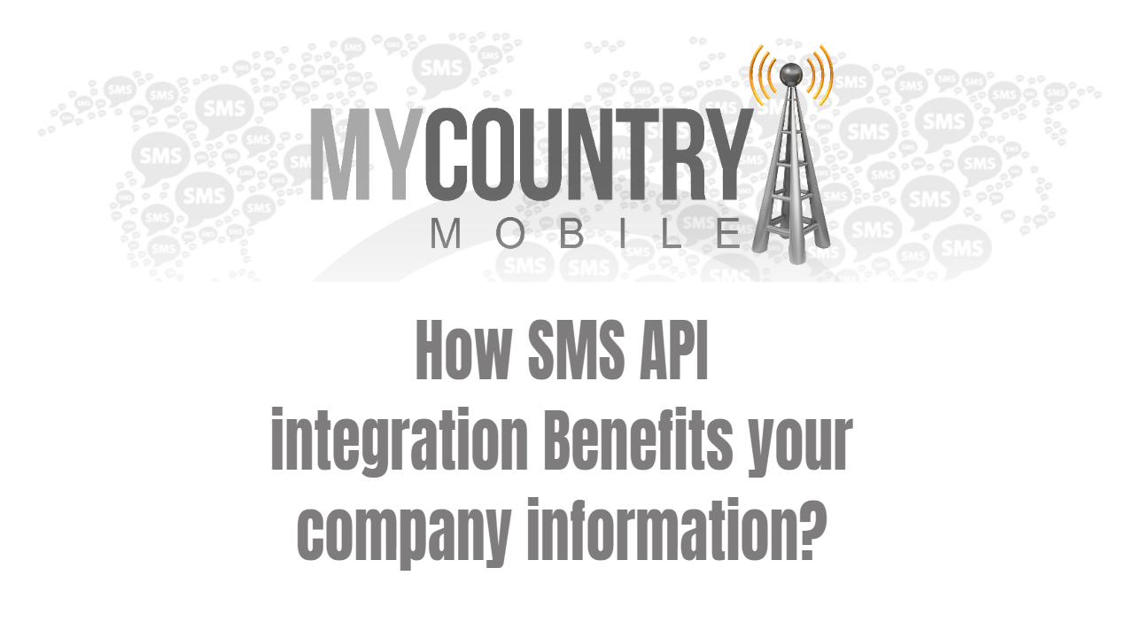 How SMS API integration Benefits your company information? - My Country Mobile