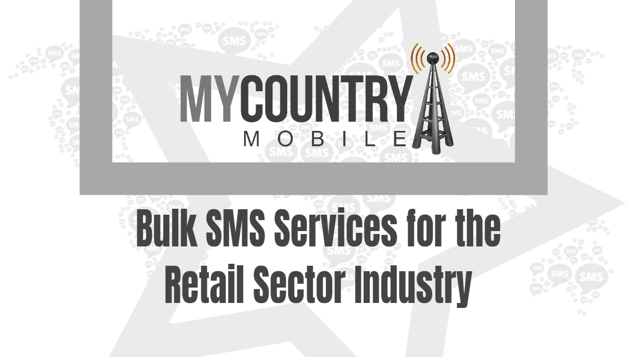 Bulk SMS Services for the Retail Sector Industry - My Country Mobile