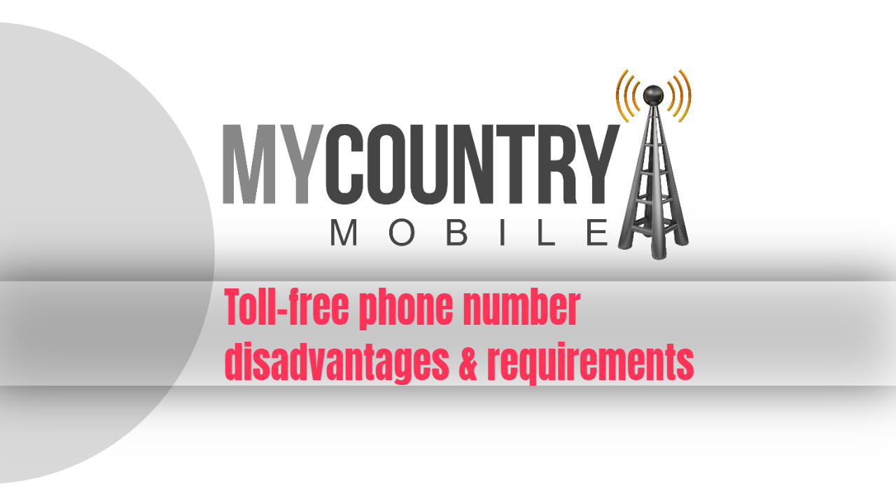 Toll-free phone number disadvantages & requirements - My Country Mobile