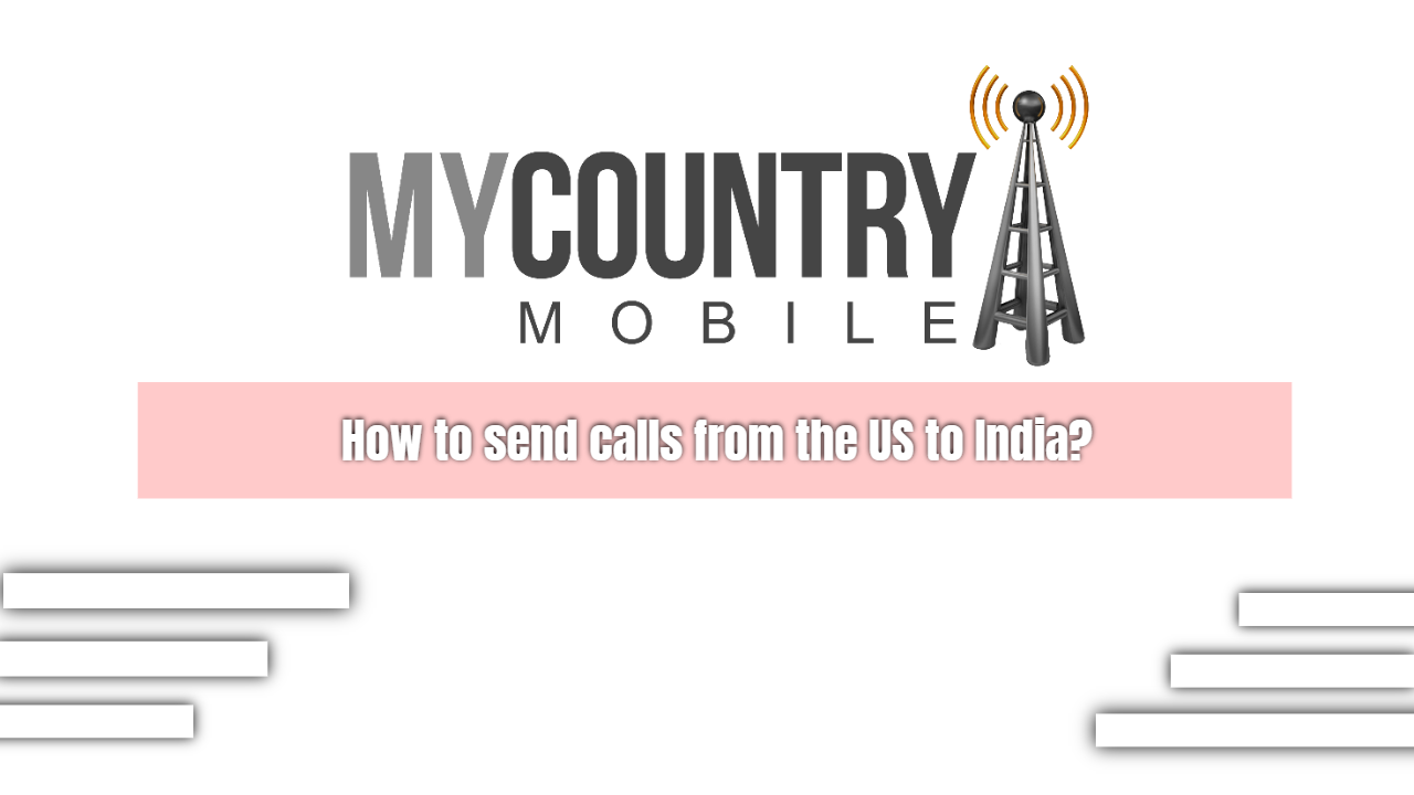 How to send calls from the US to India?-My Country Mobile