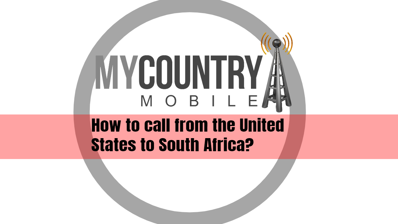 How to call from the United States to South Africa?-My Country Mobile