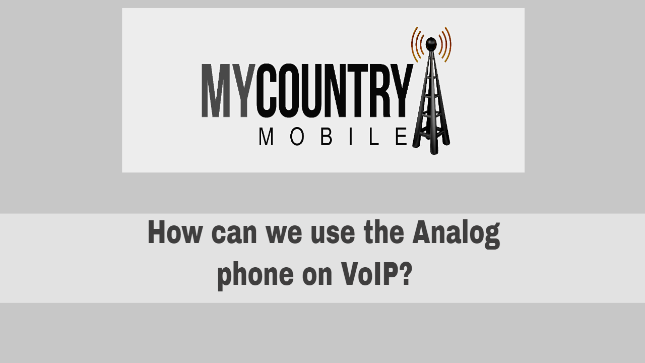 How can we use the Analog phone on VoIP?-My Country Mobile