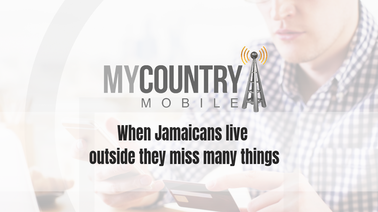 When Jamaicans live outside they miss many things - My Country Mobile